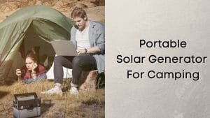 Portable Solar Generator For Camping